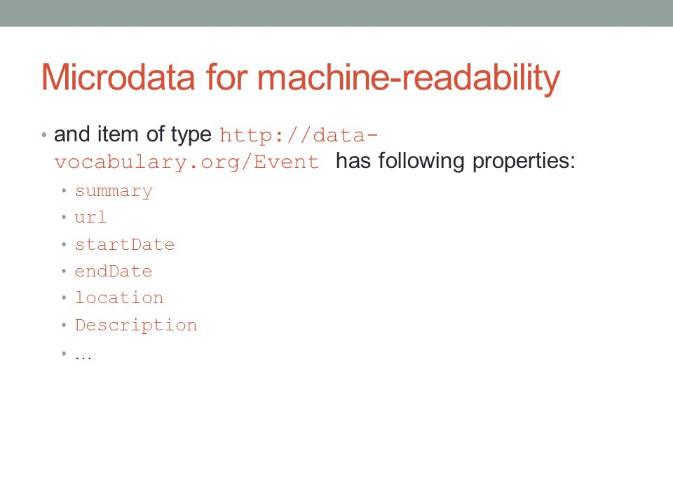 Microdata for machine-readability and item of type http://data- vocabulary.org/Event has following properties: summary url startDate endDate location Description …