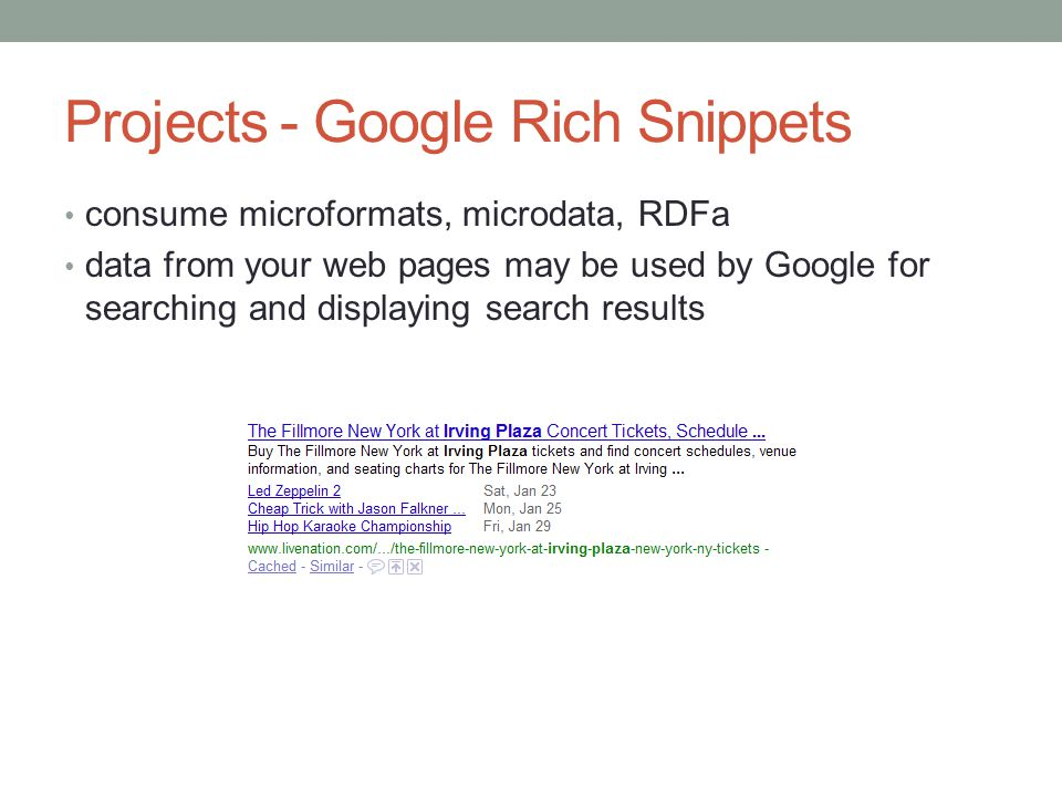 Projects - Google Rich Snippets consume microformats, microdata, RDFa data from your web pages may be used by Google for searching and displaying search results