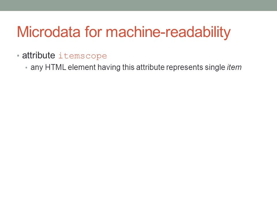 Microdata for machine-readability attribute itemscope any HTML element having this attribute represents single item