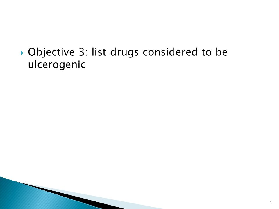  Objective 3: list drugs considered to be ulcerogenic 3