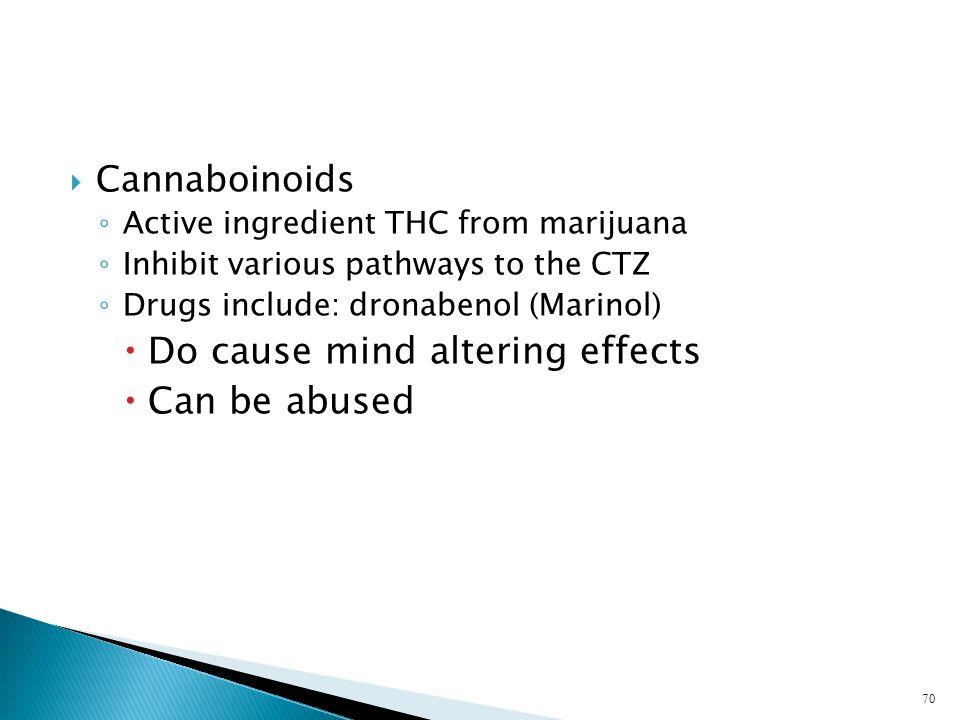  Cannaboinoids ◦ Active ingredient THC from marijuana ◦ Inhibit various pathways to the CTZ ◦ Drugs include: dronabenol (Marinol)  Do cause mind alt