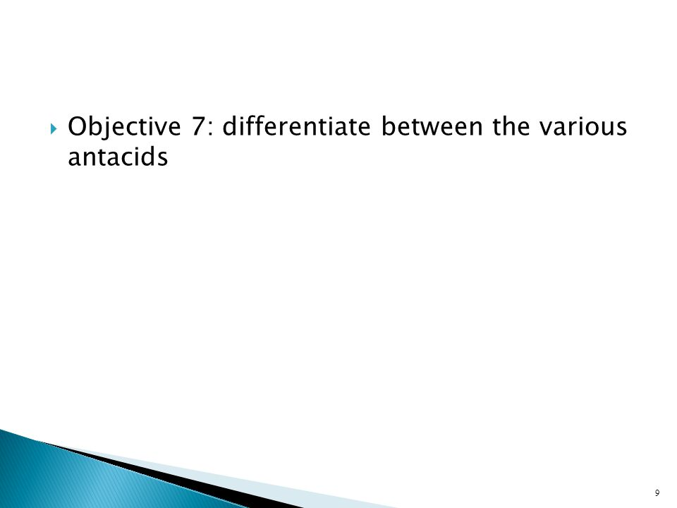  Objective 7: differentiate between the various antacids 9