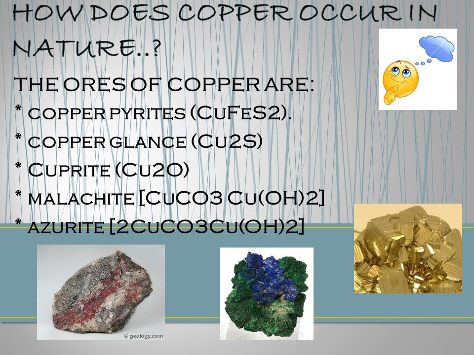 THE ORES OF COPPER ARE: * copper pyrites (CuFeS2).