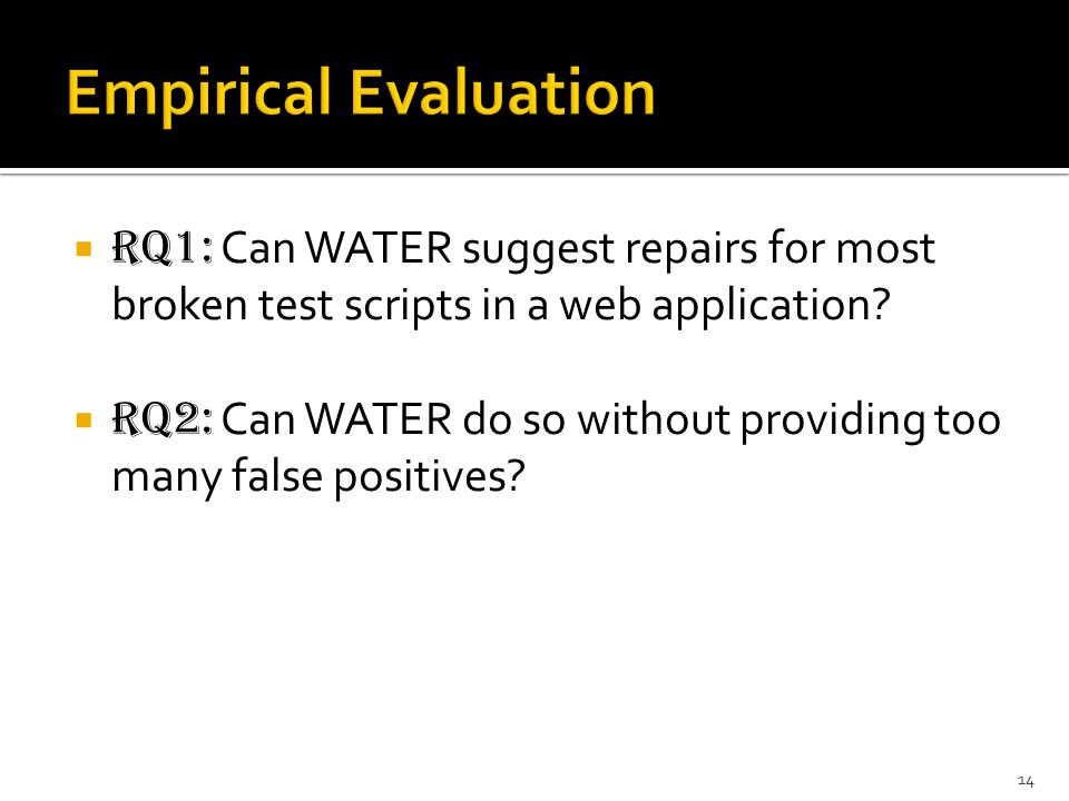  RQ1: Can WATER suggest repairs for most broken test scripts in a web application?  RQ2: Can WATER do so without providing too many false positives?