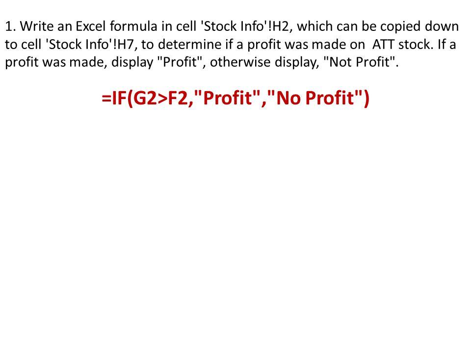 1. Write an Excel formula in cell 'Stock Info'!H2, which can be copied down to cell 'Stock Info'!H7, to determine if a profit was made on ATT stock. I