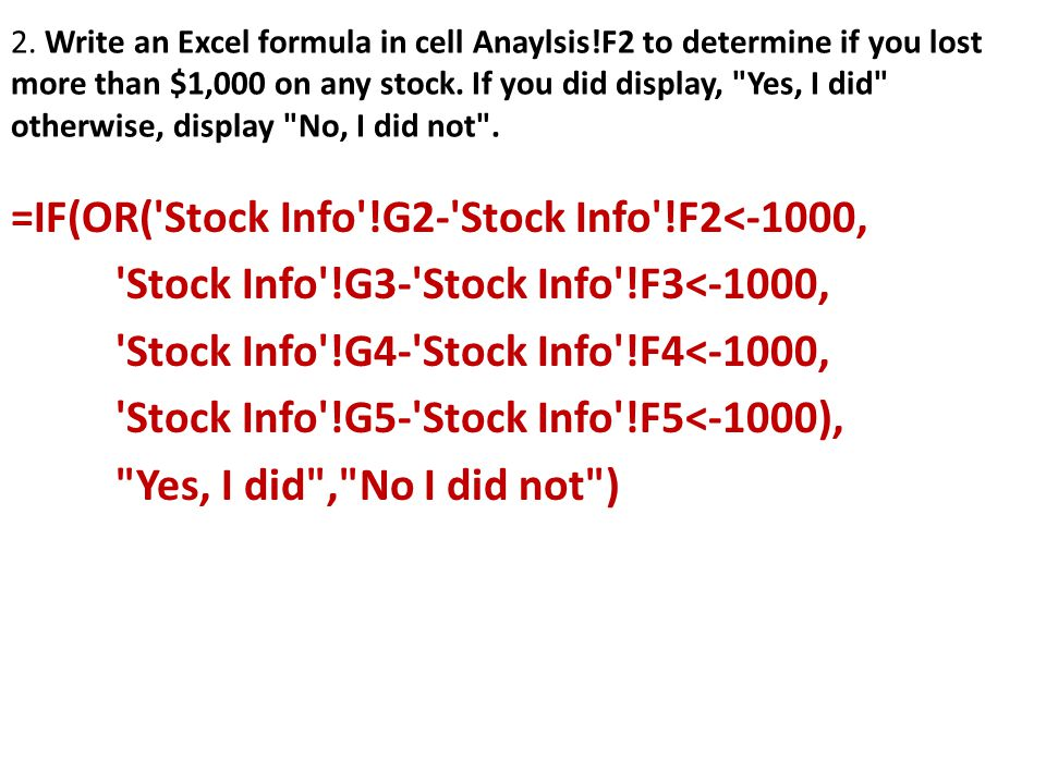 2. Write an Excel formula in cell Anaylsis!F2 to determine if you lost more than $1,000 on any stock. If you did display,