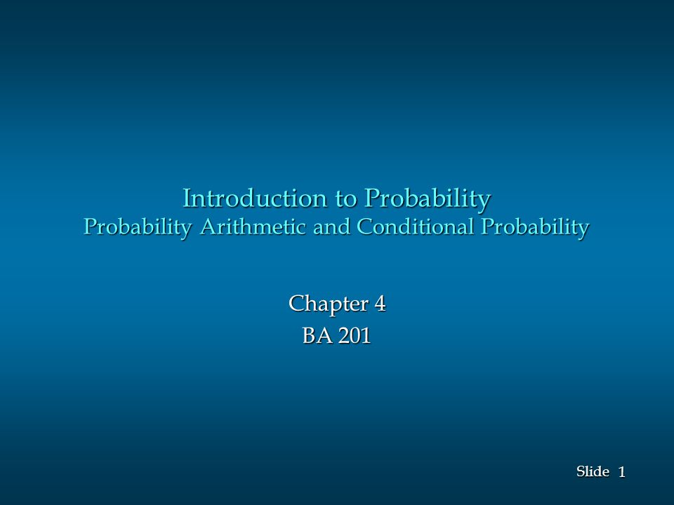 1 1 Slide Introduction to Probability Probability Arithmetic and Conditional Probability Chapter 4 BA 201