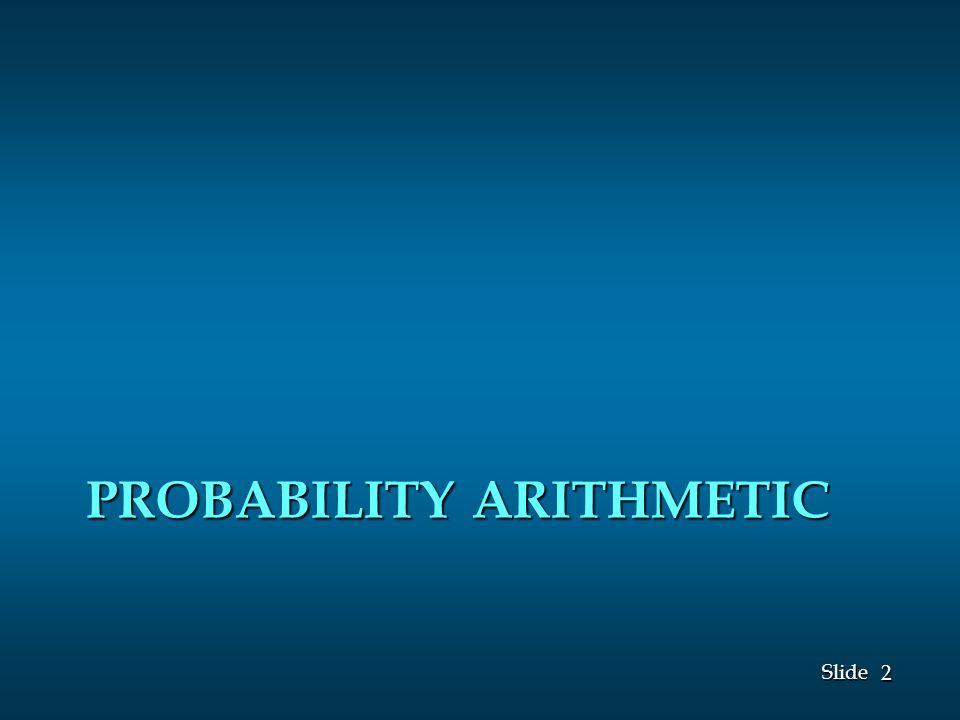 2 2 Slide PROBABILITY ARITHMETIC