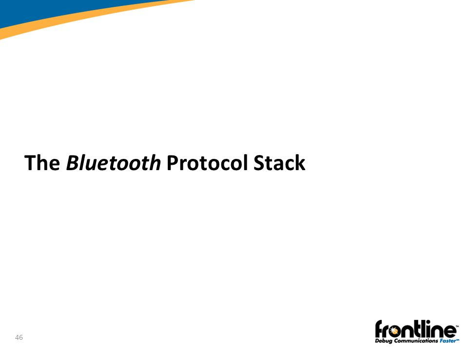 46 The Bluetooth Protocol Stack