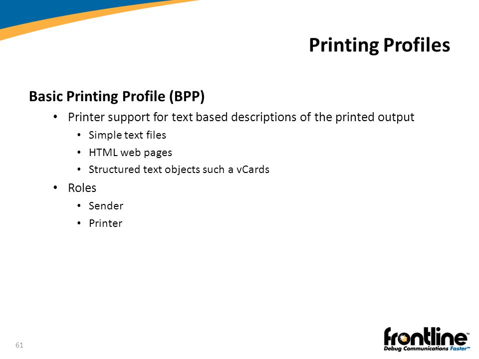 61 Printing Profiles Basic Printing Profile (BPP) Printer support for text based descriptions of the printed output Simple text files HTML web pages S