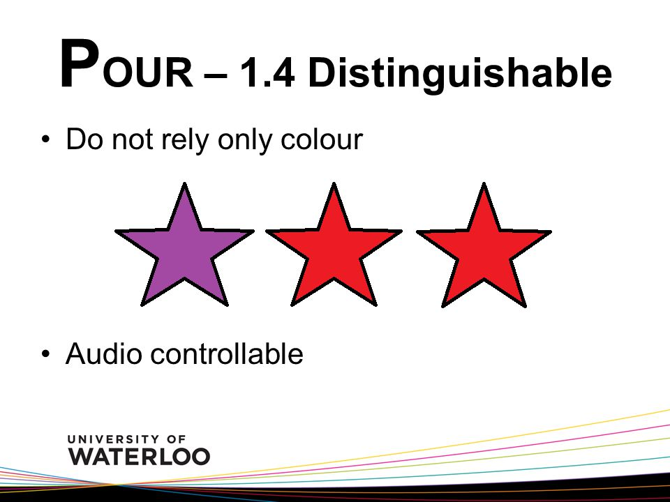 P OUR – 1.4 Distinguishable Do not rely only colour Audio controllable