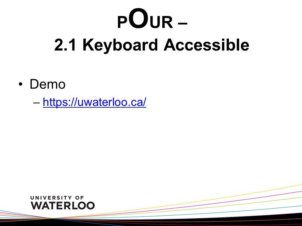 P O UR – 2.1 Keyboard Accessible Demo –https://uwaterloo.ca/https://uwaterloo.ca/