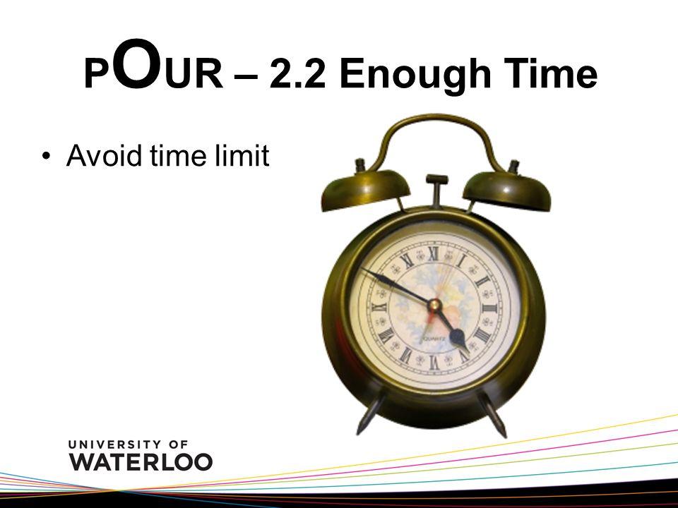 P O UR – 2.2 Enough Time Avoid time limit