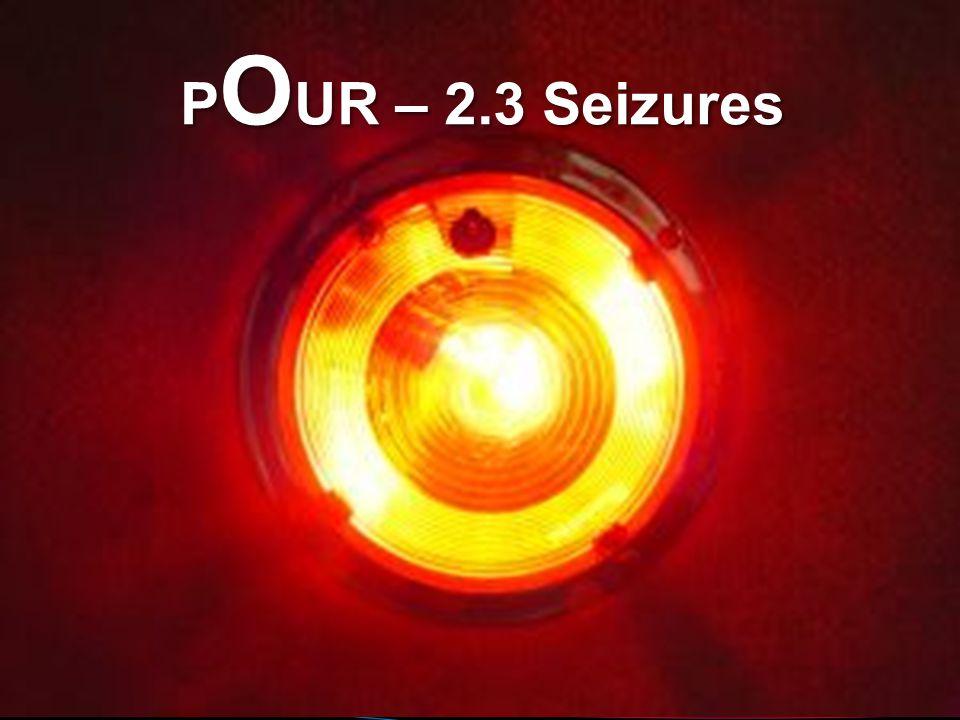 P O UR – 2.3 Seizures