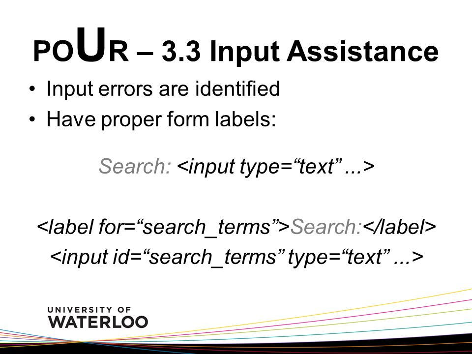 PO U R – 3.3 Input Assistance Input errors are identified Have proper form labels: Search: