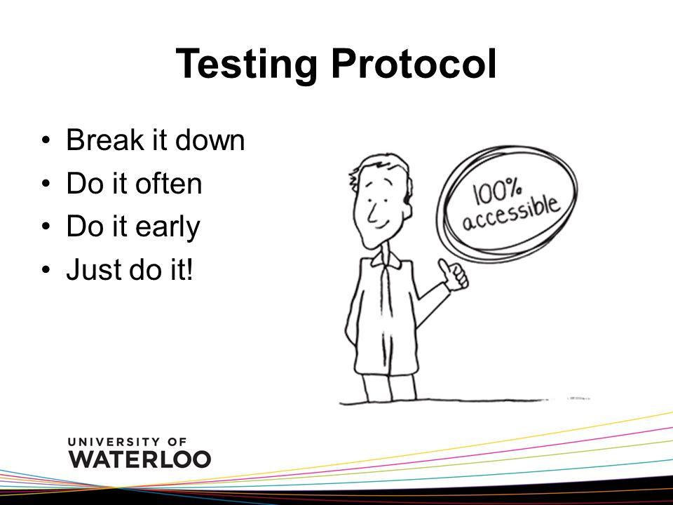 Testing Protocol Break it down Do it often Do it early Just do it!