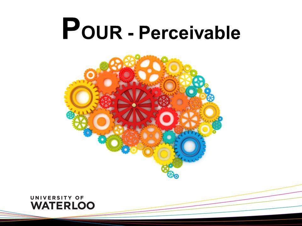 P OUR - Perceivable