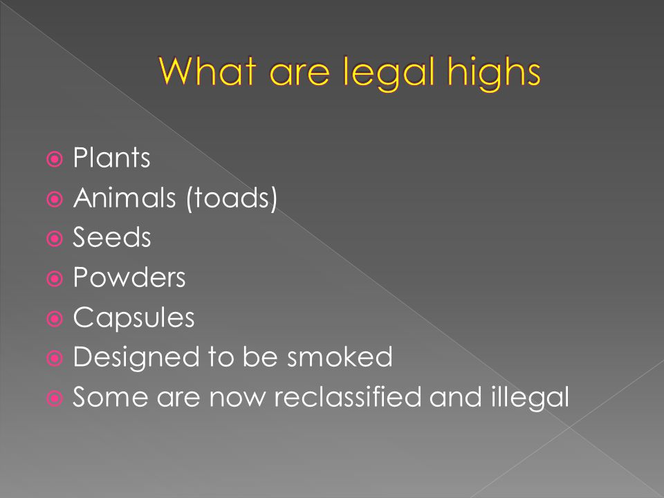  Legal highs are manufactured, often in unlicensed laboratories in China and south east Asia, using a variety of chemicals which are often very similar to those contained in illegal drugs, but are often far less researched.