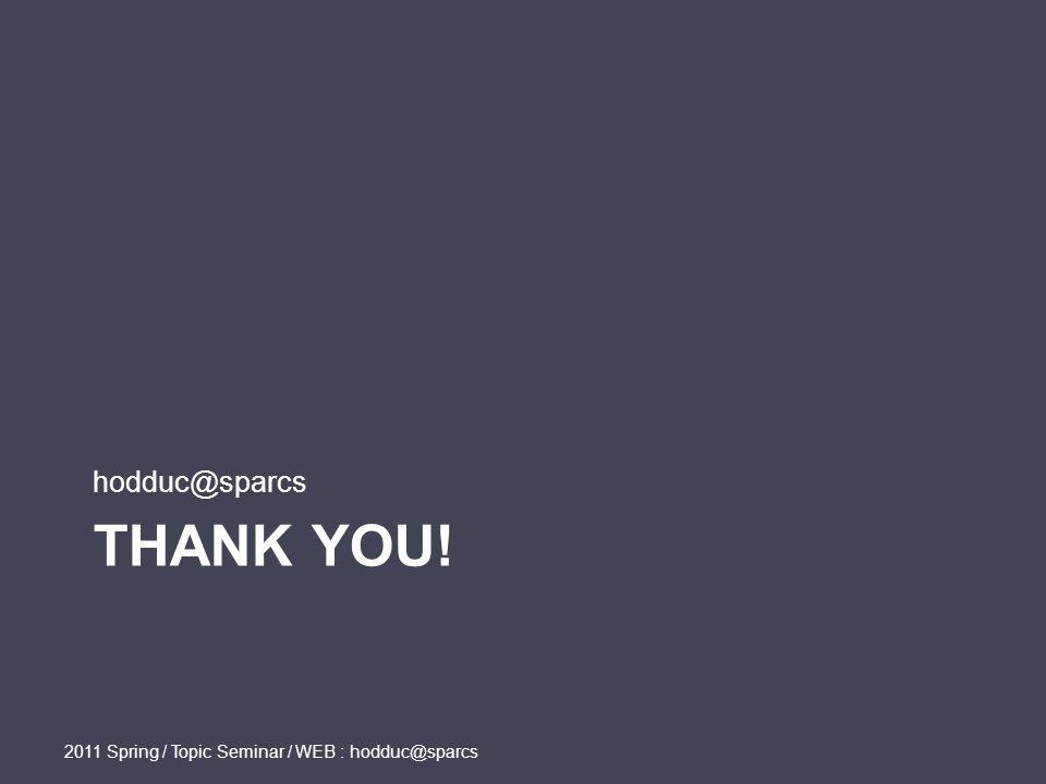 THANK YOU! hodduc@sparcs 2011 Spring / Topic Seminar / WEB : hodduc@sparcs