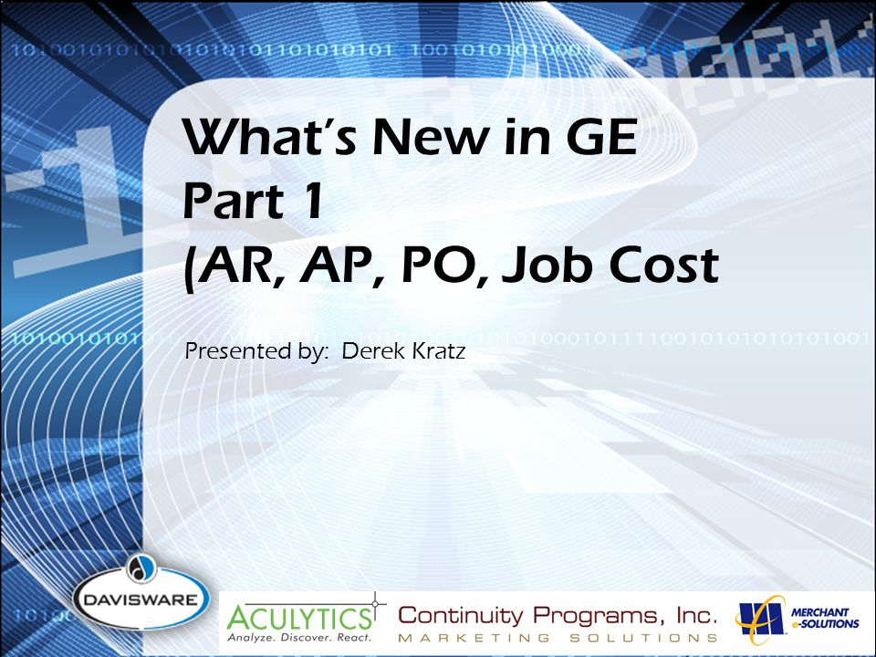 What's New in GE Part 1 (AR, AP, PO, Job Cost Presented by: Derek Kratz