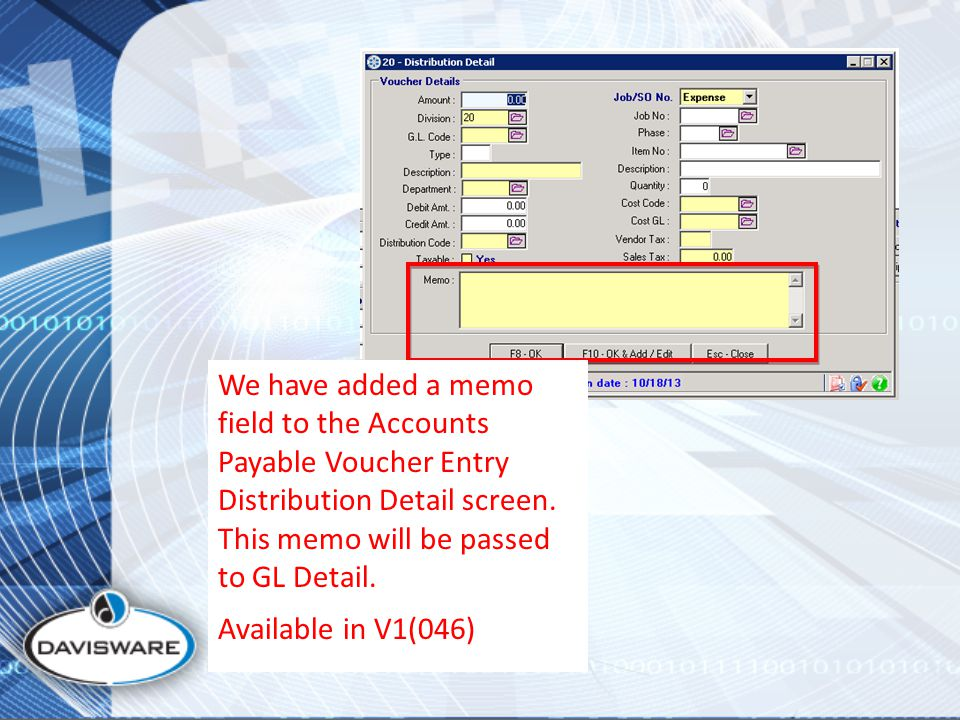 We have added a memo field to the Accounts Payable Voucher Entry Distribution Detail screen.