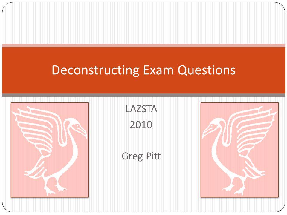 LAZSTA 2010 Greg Pitt Deconstructing Exam Questions
