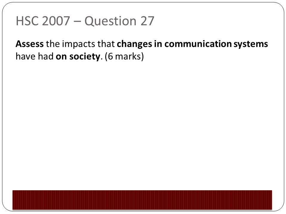 HSC 2007 – Question 27 Assess the impacts that changes in communication systems have had on society.