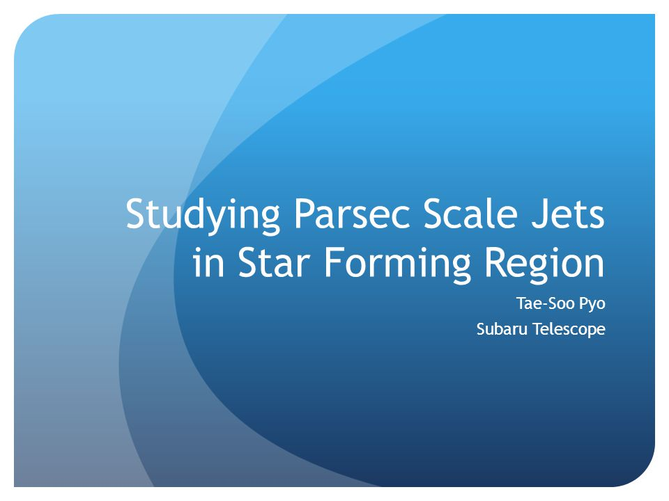 Studying Parsec Scale Jets in Star Forming Region Tae-Soo Pyo Subaru Telescope