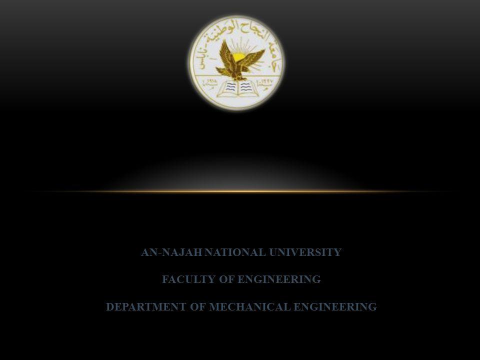 AN-NAJAH NATIONAL UNIVERSITY FACULTY OF ENGINEERING DEPARTMENT OF MECHANICAL ENGINEERING
