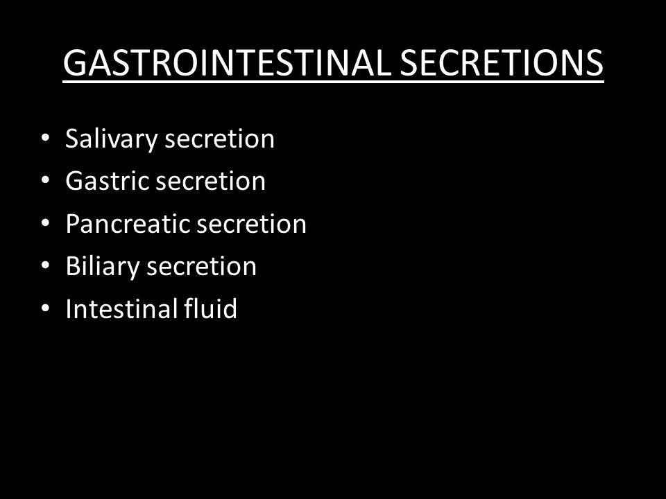 GASTROINTESTINAL SECRETIONS Salivary secretion Gastric secretion Pancreatic secretion Biliary secretion Intestinal fluid