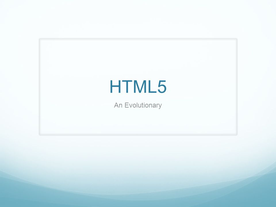 HTML5 An Evolutionary