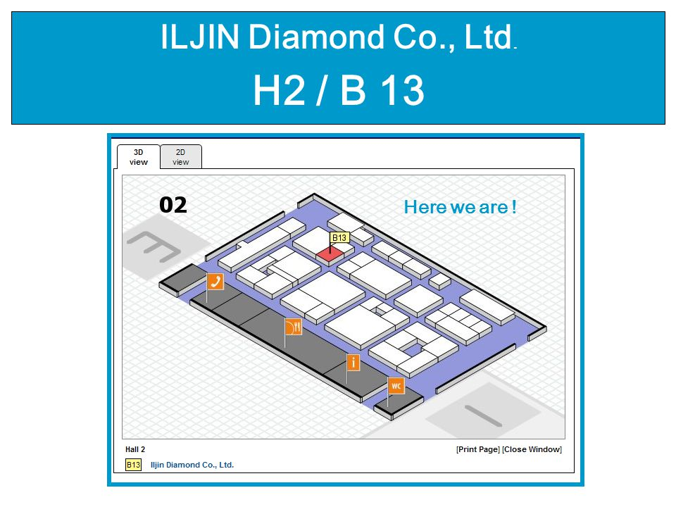 ILJIN Diamond Co., Ltd. H2 / B 13 Here we are !