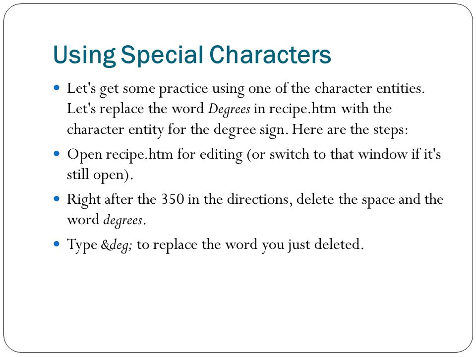 Using Special Characters Let s get some practice using one of the character entities.