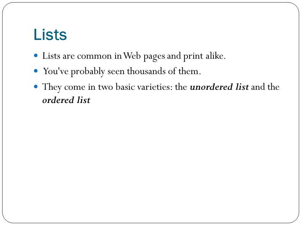 Unordered List An unordered list works best when listing a set of facts (or ingredients) where the order doesn t matter.