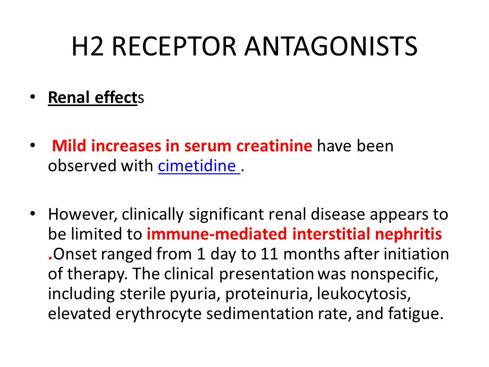H2 RECEPTOR ANTAGONISTS Renal effects Mild increases in serum creatinine have been observed with cimetidine.cimetidine However, clinically significant