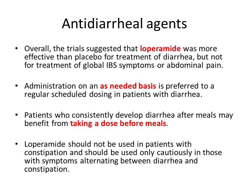 Antidiarrheal agents Overall, the trials suggested that loperamide was more effective than placebo for treatment of diarrhea, but not for treatment of
