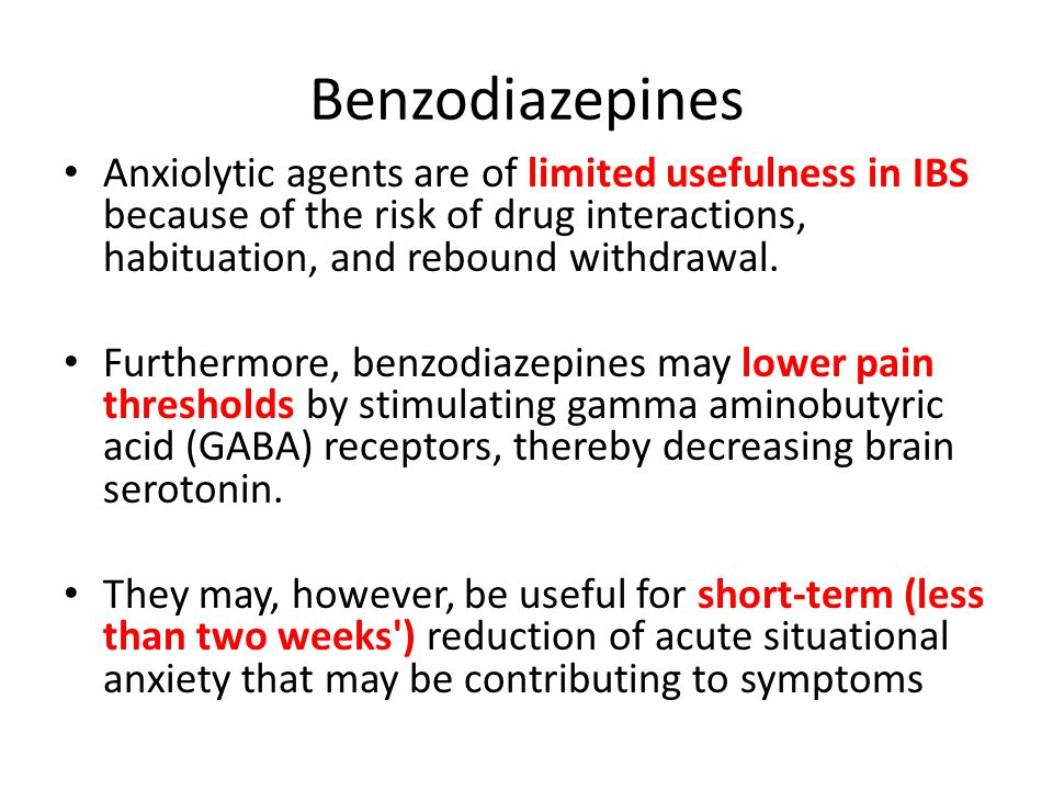 Benzodiazepines Anxiolytic agents are of limited usefulness in IBS because of the risk of drug interactions, habituation, and rebound withdrawal. Furt