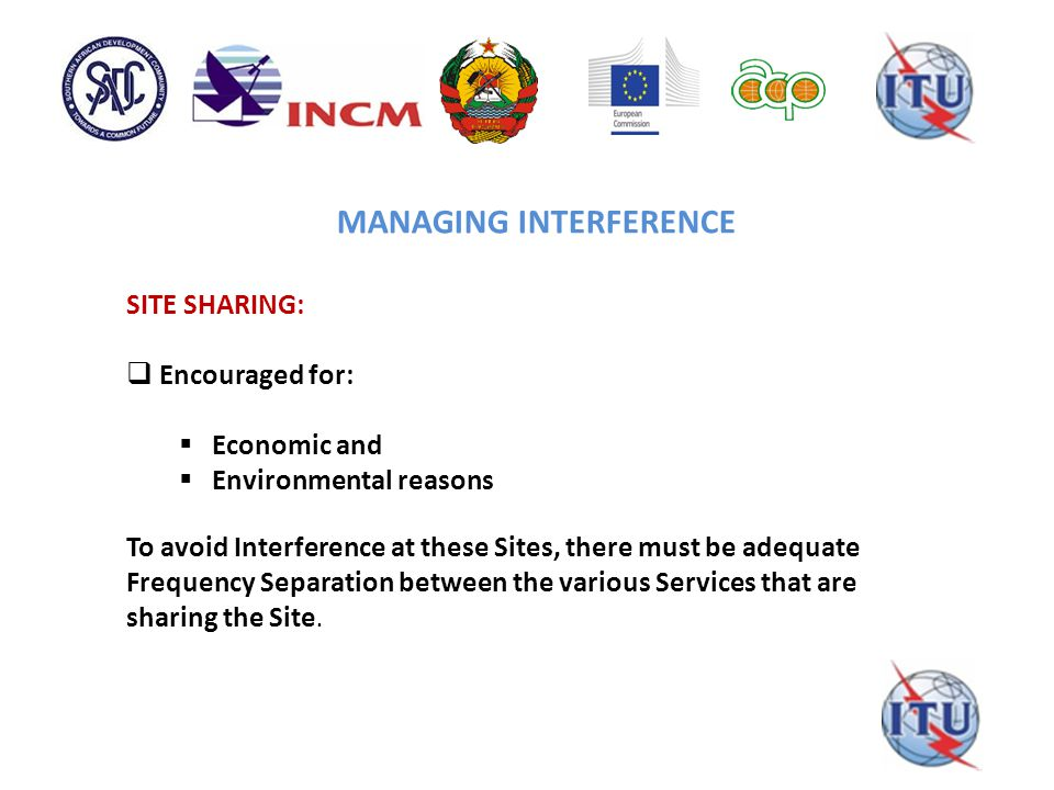 MANAGING INTERFERENCE SITE SHARING:  Encouraged for:  Economic and  Environmental reasons To avoid Interference at these Sites, there must be adequate Frequency Separation between the various Services that are sharing the Site.