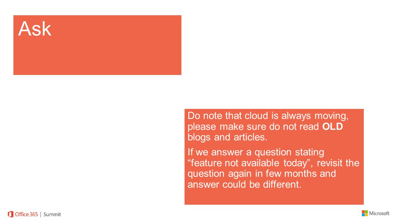 Ask Do note that cloud is always moving, please make sure do not read OLD blogs and articles.