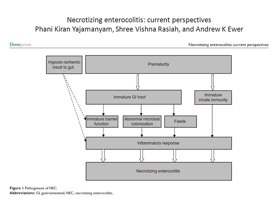 Necrotizing enterocolitis: current perspectives Phani Kiran Yajamanyam, Shree Vishna Rasiah, and Andrew K Ewer