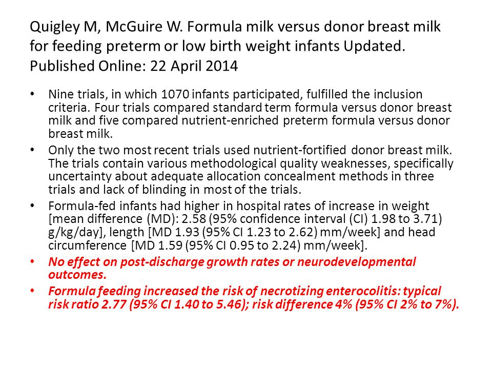 Quigley M, McGuire W. Formula milk versus donor breast milk for feeding preterm or low birth weight infants Updated. Published Online: 22 April 2014 N