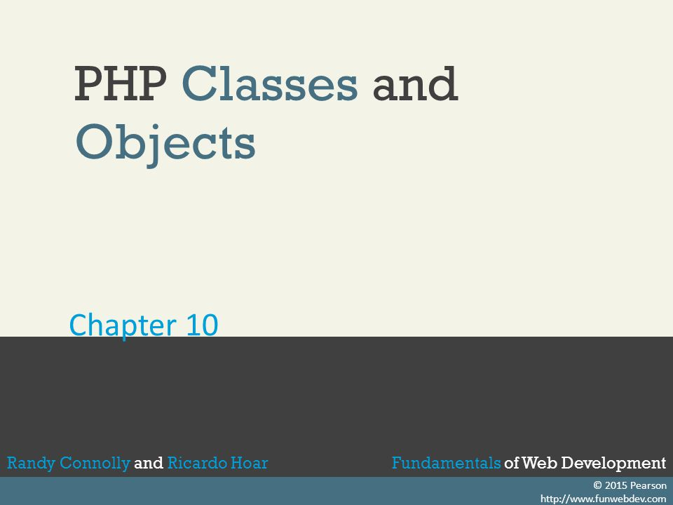 Fundamentals of Web DevelopmentRandy Connolly and Ricardo HoarFundamentals of Web DevelopmentRandy Connolly and Ricardo Hoar Fundamentals of Web DevelopmentRandy Connolly and Ricardo Hoar Textbook to be published by Pearson Ed in early 2014 http://www.funwebdev.com Fundamentals of Web DevelopmentRandy Connolly and Ricardo Hoar © 2015 Pearson http://www.funwebdev.com PHP Classes and Objects Chapter 10