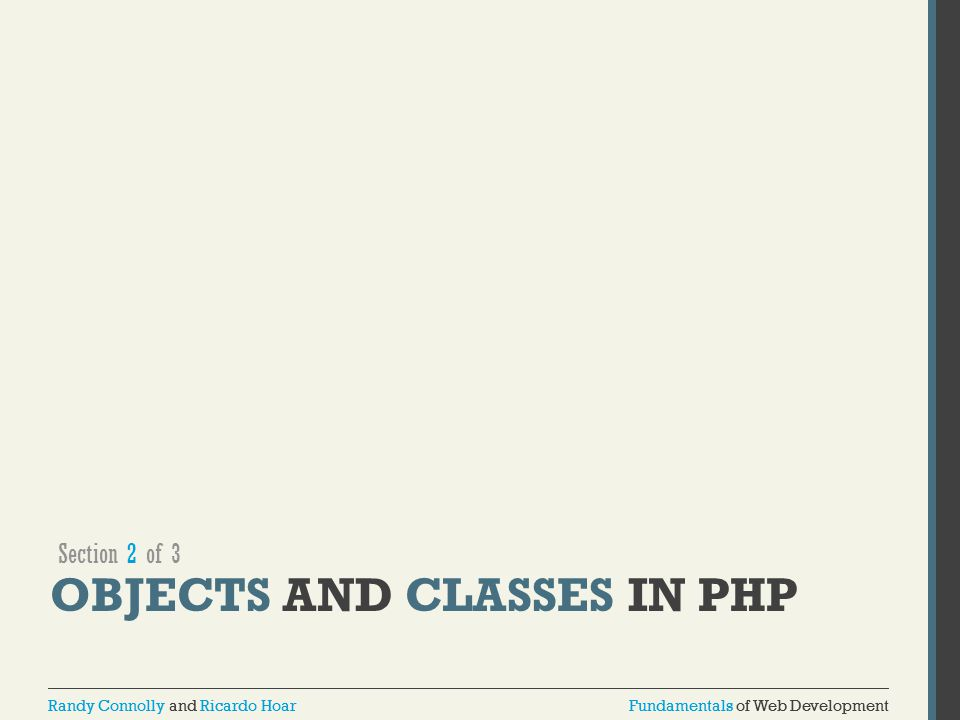 Fundamentals of Web DevelopmentRandy Connolly and Ricardo HoarFundamentals of Web DevelopmentRandy Connolly and Ricardo Hoar OBJECTS AND CLASSES IN PHP Section 2 of 3