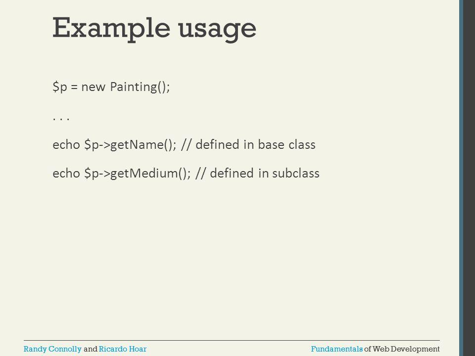 Fundamentals of Web DevelopmentRandy Connolly and Ricardo HoarFundamentals of Web DevelopmentRandy Connolly and Ricardo Hoar Example usage $p = new Painting();...
