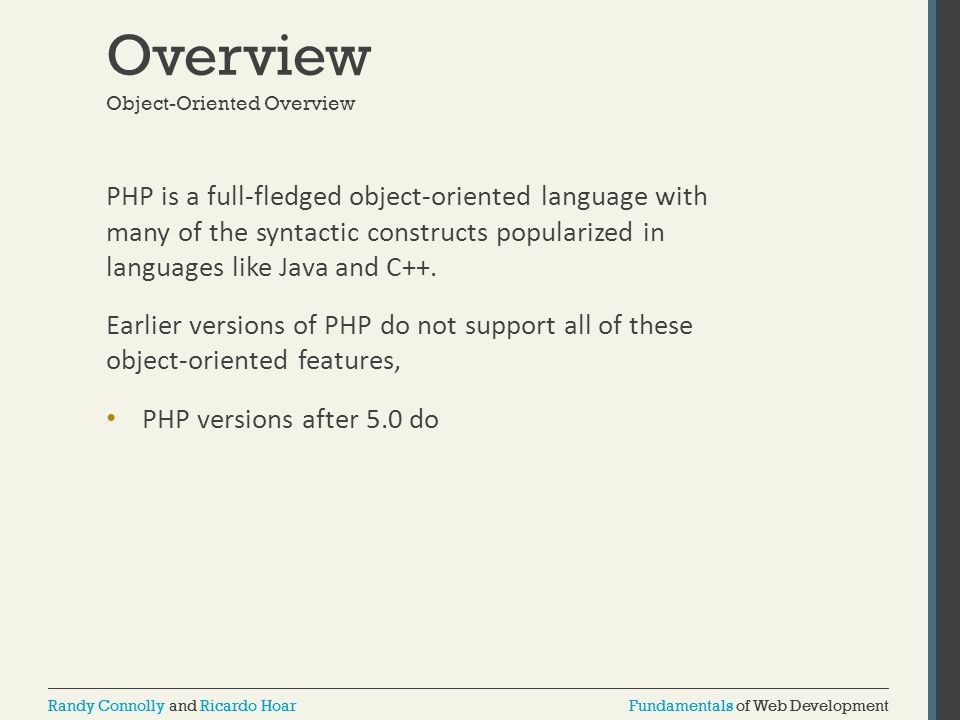 Fundamentals of Web DevelopmentRandy Connolly and Ricardo HoarFundamentals of Web DevelopmentRandy Connolly and Ricardo Hoar Overview PHP is a full-fledged object-oriented language with many of the syntactic constructs popularized in languages like Java and C++.