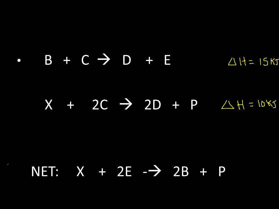 B + C  D + E X + 2C  2D + P NET: X + 2E -  2B + P