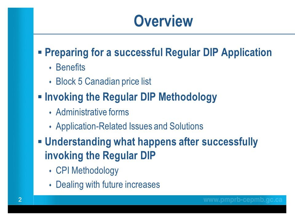  Preparing for a successful Regular DIP Application  Benefits  Block 5 Canadian price list  Invoking the Regular DIP Methodology  Administrative forms  Application-Related Issues and Solutions  Understanding what happens after successfully invoking the Regular DIP  CPI Methodology  Dealing with future increases 2 Overview