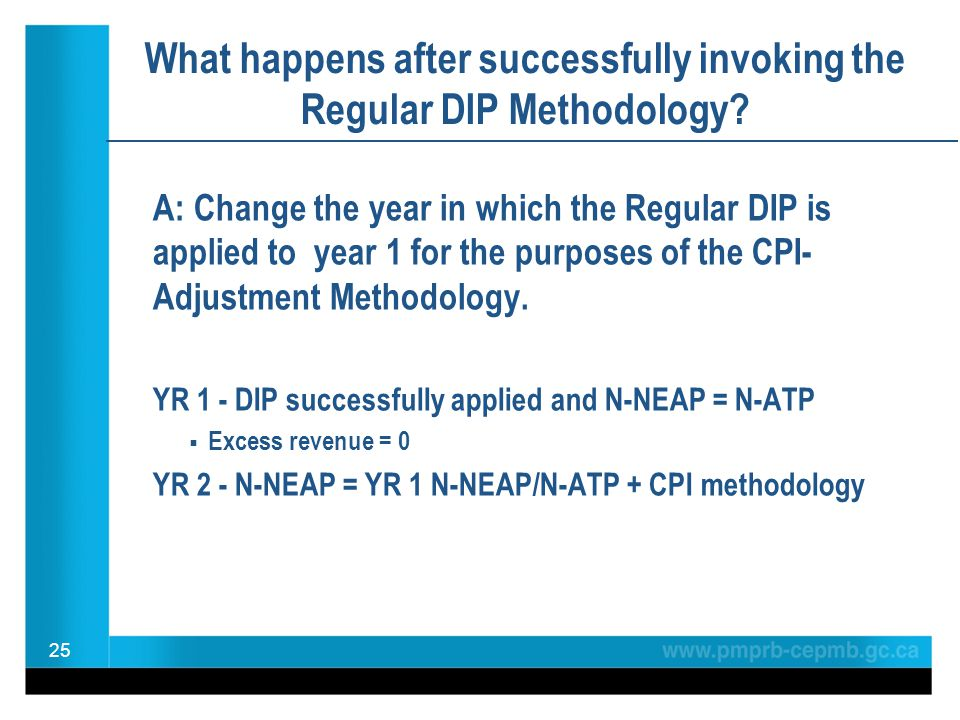 A: Change the year in which the Regular DIP is applied to year 1 for the purposes of the CPI- Adjustment Methodology. YR 1 - DIP successfully applied