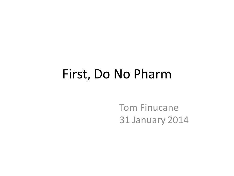 First, Do No Pharm Tom Finucane 31 January 2014