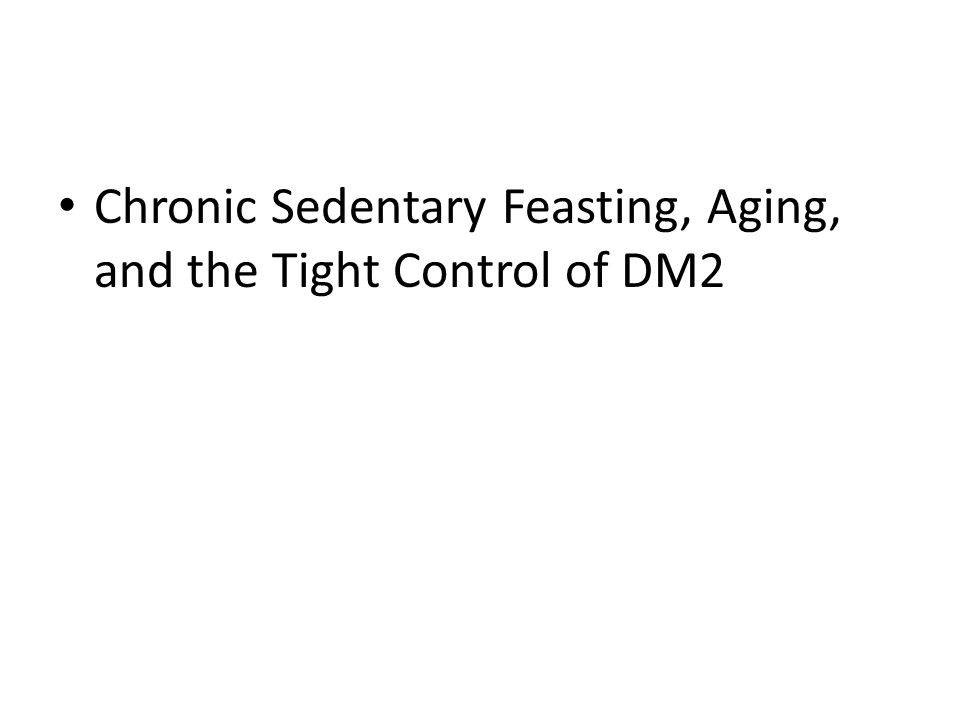 Chronic Sedentary Feasting, Aging, and the Tight Control of DM2